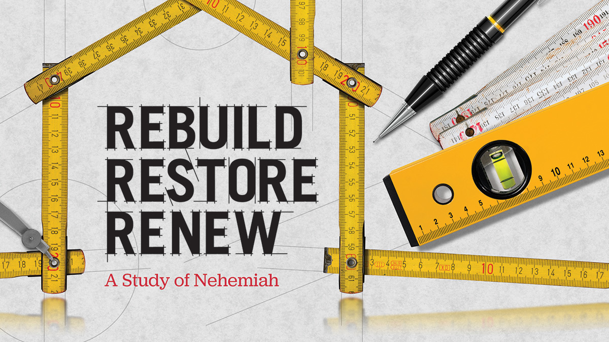 Nehemiah Message Series - Rebuild Restore Renew