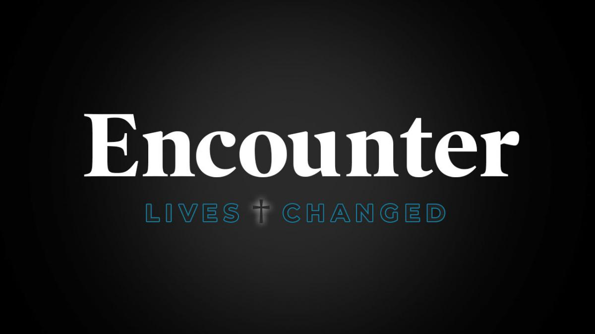 Encounter - Lives Changed